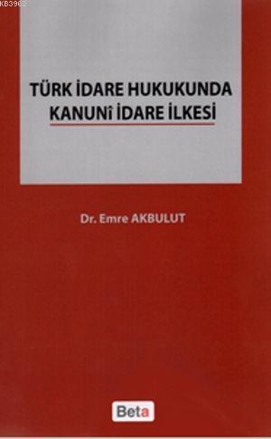 Türk İdare Hukukunda Kanuni İdare İlkesi