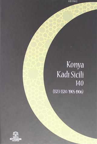 Konya Kadı Sicili 140; (1323 - 1324 / 1905 - 1906)