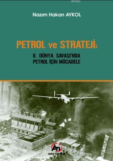 Petrol ve Strateji; 2. Dünya Savaşı'nda Petrol İçin Mücadele