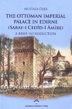 The Ottoman Imperial Palace In Edirne; (Sarayı Cedidi Amire) A Brief İntroduction
