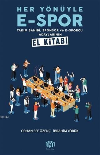 Her Yönüyle E-Spor; Takım Sahibi Sponsor ve E-Sporcu Adaylarının El Kitabı