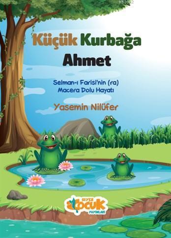 Küçük Kurbağa Ahmet; Selman-ı Farisi'nin (ra) Macera Dolu Hayatı