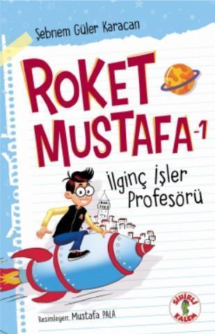 Roket Mustafa - 1; İlginç İşler Profesörü