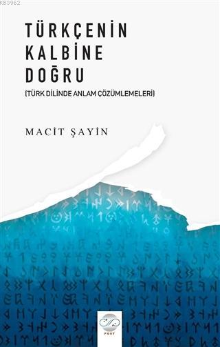 Türkçenin Kalbine Doğru Türk Diline Anlam Çözümlemeleri