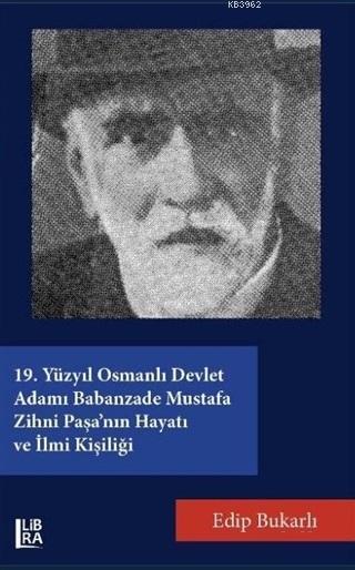 19. Yüzyıl Osmanlı Devlet Adamı Babanzade Mustafa Zihni Paşa'nın Hayatı ve İlmi Kişiliği