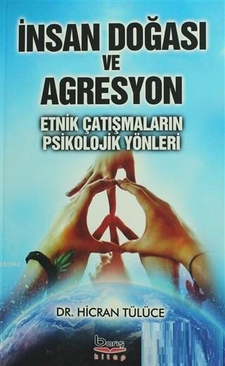 İnsan Doğası ve Agresyon Etnik Çatışmaların Psikolojik Yönleri