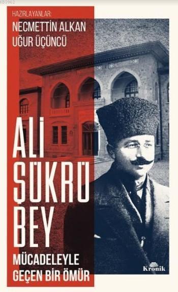 Ali Şükrü Bey; Mücadeleyle Geçen Bir Ömür