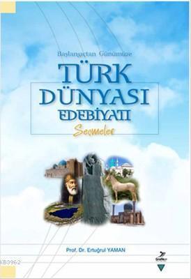Başlangıçtan Günümüze Türk Dünyası Edebiyatı; Seçmeler