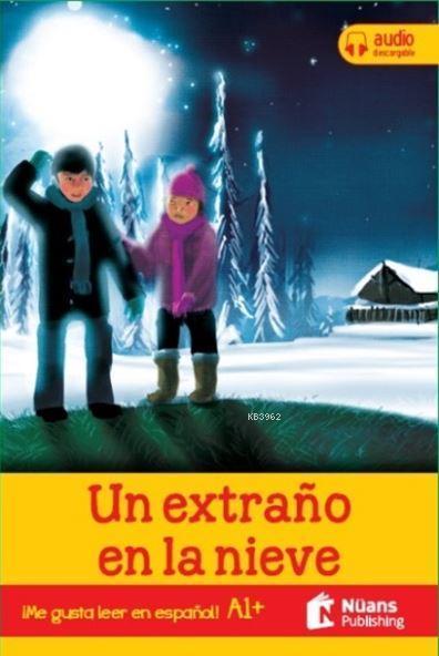 Un Extrano En La Nieve +Audio Descargable DA1 + (¡Me Gusta leer En Espanol!)