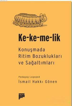 Ke-ke-me-lik; Konuşmada Ritim Bozuklukları ve Sağaltımları