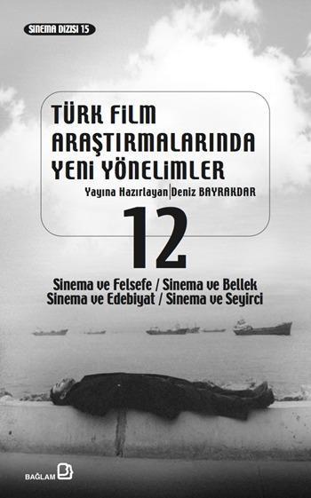 Türk Film Araştırmalarında Yeni Yönelimler 12; Sinema ve Felsefe / Sinema ve Bellek / Sinema ve Edebiyat / Sinema ve Seyirci