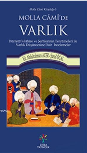 Molla Cami'de Varlık; Dürretü'l - Fahire ve Şerhlerinin Tercümeleri ile Varlık Düşüncesine Dair İncelemeler