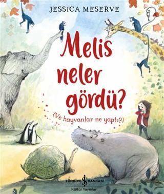 Melis Neler Gördü?; (Ve Hayvanlar Ne Yaptı?)