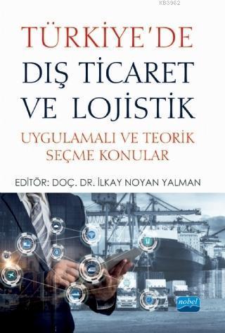 Türkiye'de Dış Ticaret ve Lojistik; Uygulamalı ve Teorik Seçme Konular