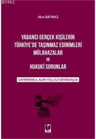 Yabancı Gerçek Kişilerin Türkiye'de Taşınmaz Edinimleri Mülahazalar ve; Hukuki Sorunlar Gayrimenkul Alımı Yolu ile Vatandaşlık