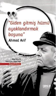 Giden Gitmiş Hüznü Ayaklandırmak Boşuna; Ahmed Arif