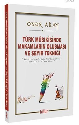 Türk Musikisinde Makamların Oluşması ve Seyir Tekniği; Konservatuvarlar için Test Sorularıyla Konu Tekrarlı Ders Kitabı