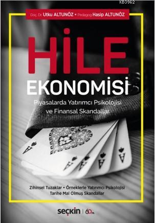 Hile Ekonomisi, Piyasalarda Yatırımcı Psikolojisi ve Finansal Skandallar; Zihinsel Tuzaklar - Örneklerle Yatırımcı Psikolojisi Tarihe Mal Olmuş Skandallar