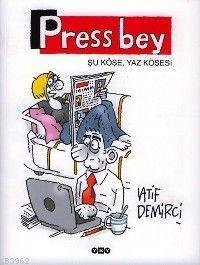 Press Bey; Şu Köşe, Yaz Köşesi