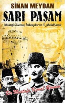 Sarı Paşam; Mustafa Kemal, İttihatçılar ve 2. Abdülhamit