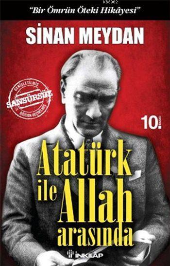 Atatürk ile Allah Arasında; Bir Ömrün Öteki Hikayesi
