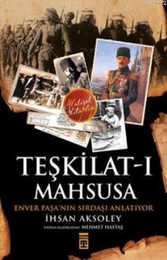 Teşkilat-ı Mahsusa'dan Kuva-yı Milliye'ye; Kahraman Bir Türk Subayının Anıları