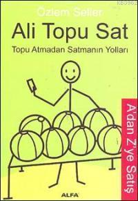Ali Topu Sat; Topu Atmadan Satmanın Yolları / A'dan Z'ye Satış