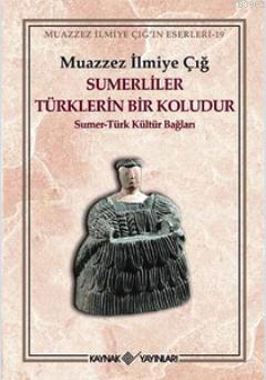 Sumerliler Türklerin Bir Koludur; Sumer - Türk Kültür Bağları