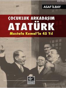 Çocukluk Arkadaşım Atatürk; Mustafa Kemal'le 45 Yıl
