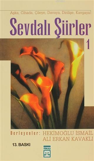 Sevdalı Şiirler 1; Aşka, Cihada, Çileye, Davaya, Dirilişe, Kavgaya