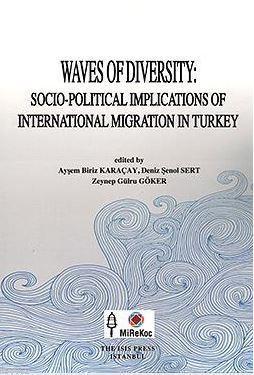 Waves Of Dıversıty Socıo-Polıtıcal Implıcatıons Of Internatıonal Mıgratıon In Turkey
