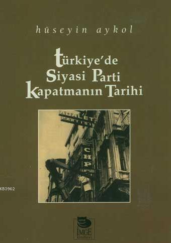 Türkiye'de Siyasi Parti Kapatmanın Tarihi