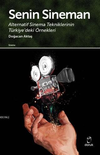 Senin Sineman Alternatif Sinema Tekniklerinin Türkiye'deki Örnekleri