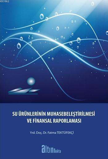 Su Ürünlerinin Muhasebeleştirilmesi; ve Finansal Raporlaması