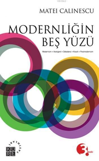 Modernliğin Beş Yüzü; Modernizm - Avangard - Dekands - Kitsch - Postmodernizm