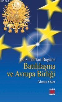 Tanzimat´tan Bugüne| Batılaşma ve Avrupa Birliği