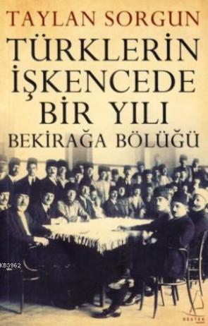 Türklerin İşkencede Bir Yılı;bekirağa Bölüğü