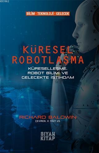 Küresel Robotlaşma; Küreselleşme, Robot Bilimi ve Gelecekte İstihdam