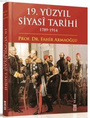 19. Yüzyıl Siyasî Tarihi 1789 - 1914 (Ciltli)