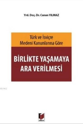 Birlikte Yaşamaya Ara Verilmesi; Türk ve İsviçre Medeni Kanunlarına Göre