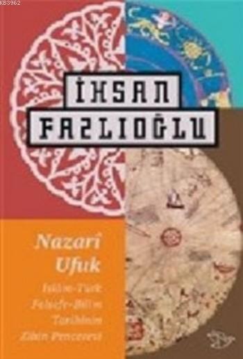 Nazari Ufuk; İslam Türk Felsefe Bilim Tarihinin Zihin Penceresi