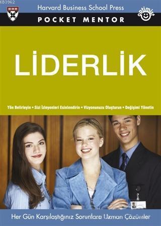 Liderlik; Yön Belirleyin - Sizi İzleyenleri Esinlendirin - Vizyonunuzu Oluşturun - Değişimi Yönetin