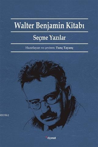 Walter Benjamin Kitabı; Seçme Yazılar