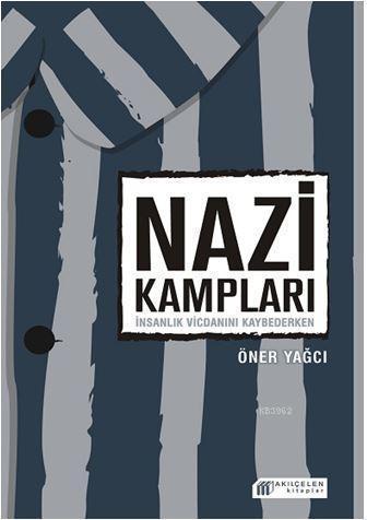Nazi Kampları: İnsanlık Vicdanını Kaybederken