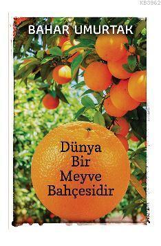 Dünya Bir Meyve Bahçesidir