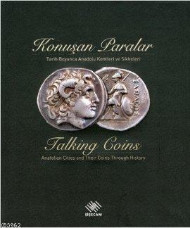 Konuşan Paralar - Talking Coins (Ciltli); Tarih Boyunca Anadolu Kentleri ve Sikkeleri