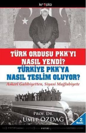 Türk Ordusu PKK'yı Nasıl Yendi?; Türkiye PKK'ya Nasıl Teslim Oluyor?