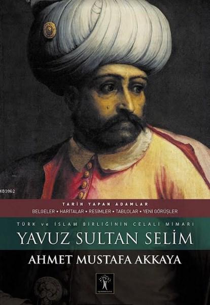 Yavuz Sultan Selim (Ciltli); Türk ve İslam Birliğinin Celali Mimarı