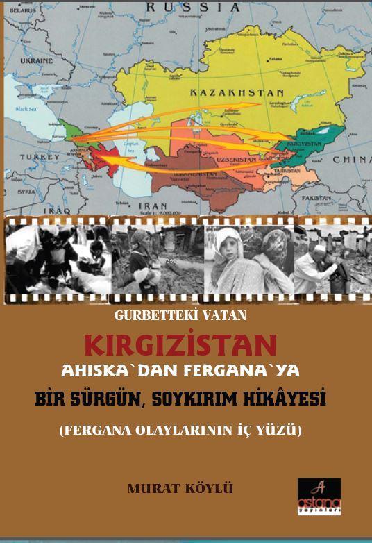 Gurbetteki Vatan Kırgızistan - Ahiskadan Fergana'ya Bir Sürgün Soykırım Hikayesi; Fergana Olaylarının İç Yüzü