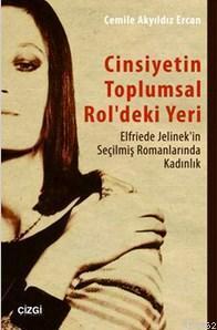 Cinsiyetin Toplumsal Rol'deki Yeri; Elfriede Jelinek'in Seçilmiş Romanlarında Kadın